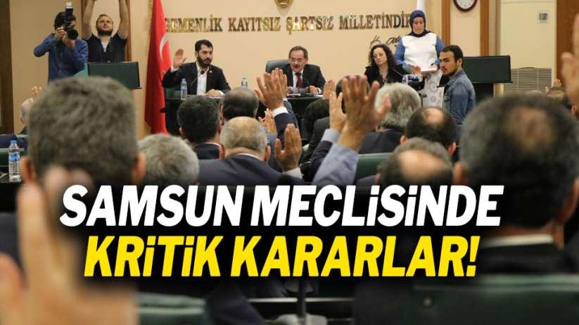 Samsun Meclisinde kritik kararlar!