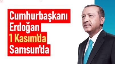 Cumhurbaşkanı Erdoğan, 1 Kasım'da Samsun'da