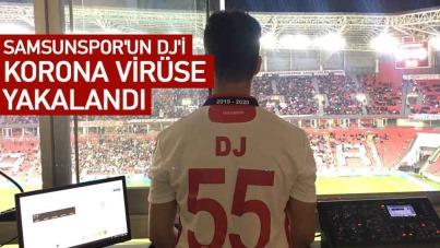 Samsunspor'un DJ'i korona virüse yakalandı