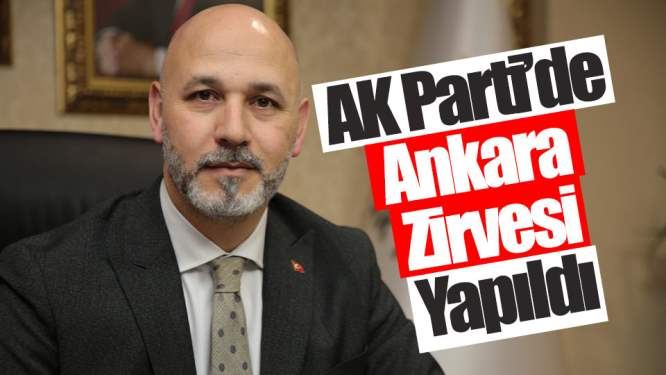 Samsun Haberleri: AK Parti'de Ankara Zirvesi Yapıldı