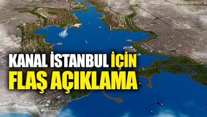Kanal İstanbul İle İlgili Flaş Açıklamalar!