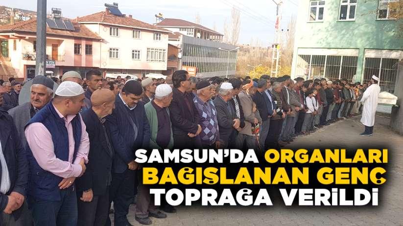 Samsun'da organları bağışlanan genç toprağa verildi