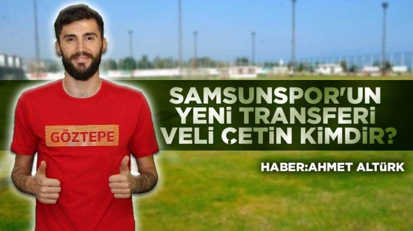 Samsunspor'un yeni transferi Veli Çetin Kimdir?