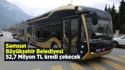 Samsun Büyükşehir Belediyesi 52,7 Milyon TL kredi çekecek