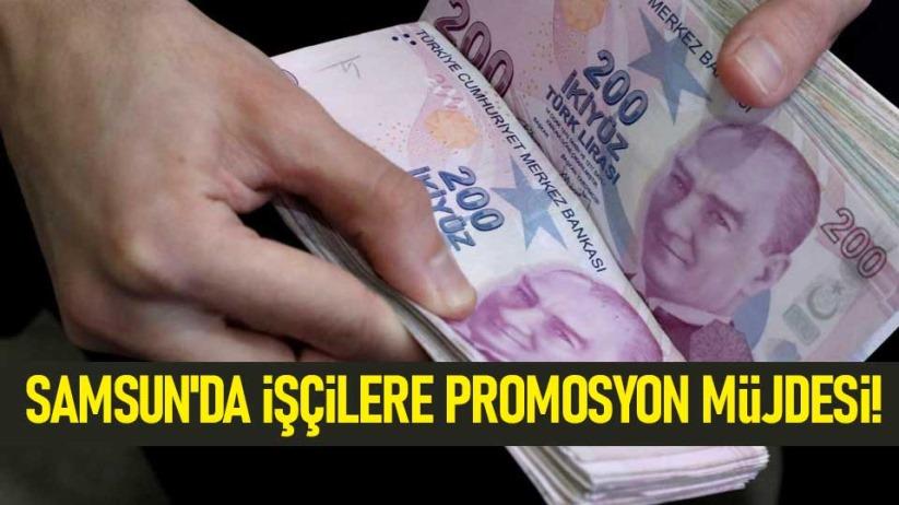 Samsun'da işçilere promosyon müjdesi!