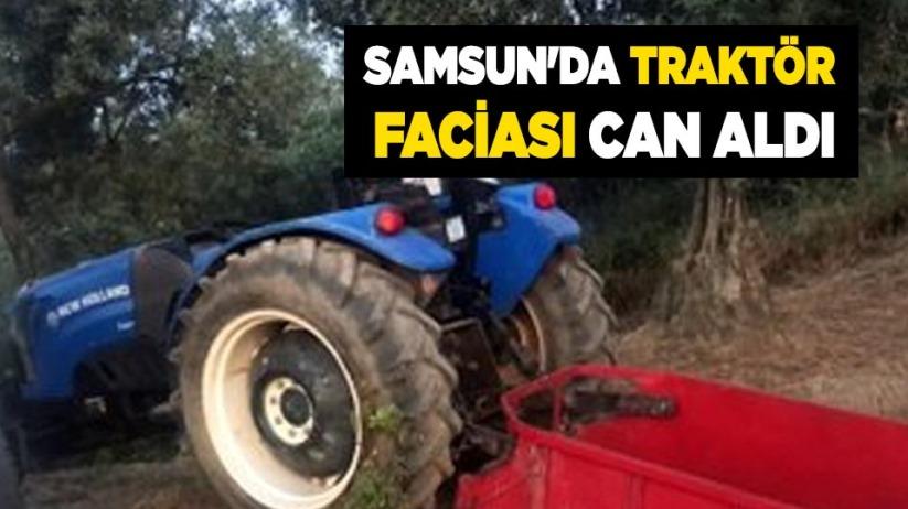 Samsun'da traktör faciası can aldı