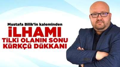 Mustafa Bilik Kaleminden; İlhamı tilki olanın sonu kürkçü dükkanı