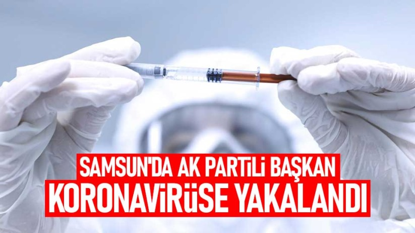 Samsun'da AK Partili başkan koronavirüse yakalandı