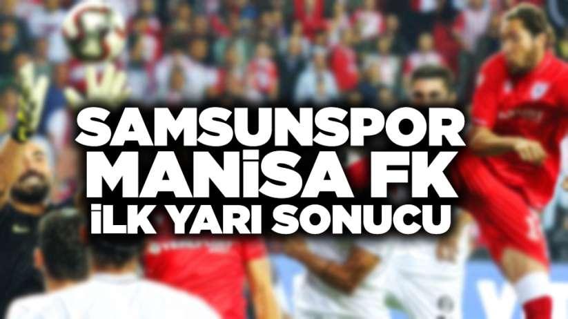 Samsunspor Manisa FK ilk yarı sonucu