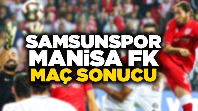 Samsunspor Manisa FK maç sonucu