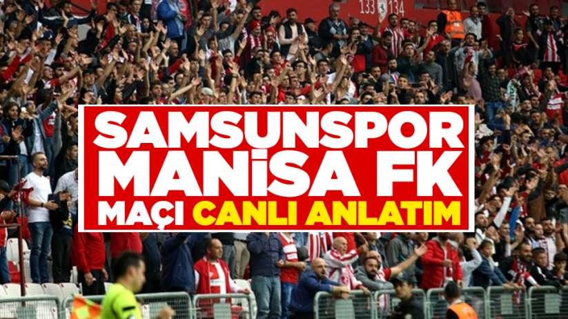 Samsunspor Manisa FK maçı canlı anlatım