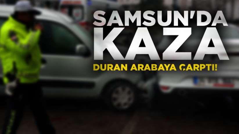Samsun'da kaza! Duran arabaya çarptı
