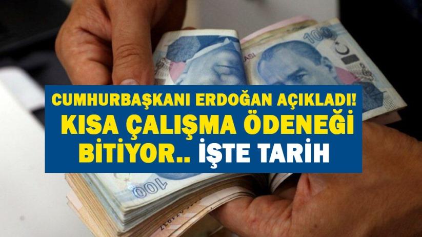Cumhurbaşkanı Erdoğan açıkladı! Kısa çalışma ödeneği bitiyor.. İşte tarih