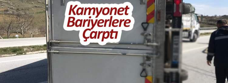 Kamyonet bariyerlere çarptı : 2 yaralı
