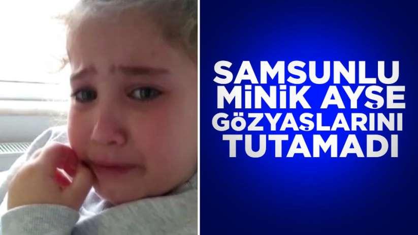 Samsun'da minik Ayşe gözyaşlarını tutamadı