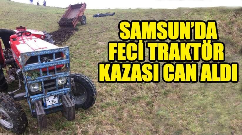Samsun'da traktör devrildi: 1 ölü