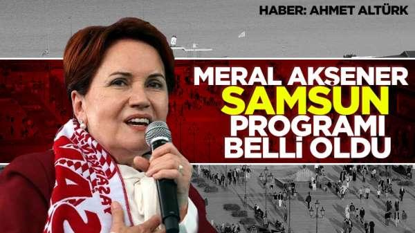 Meral Akşener'in Samsun programı belli oldu.
