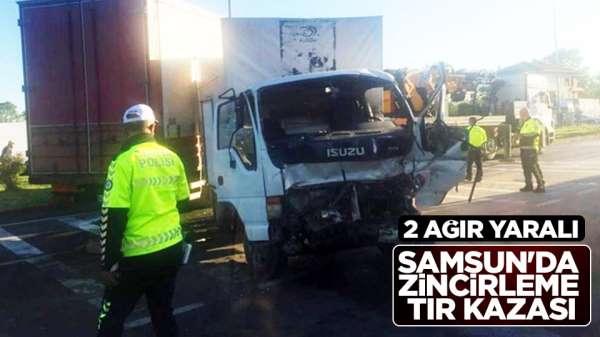 Samsun'da zincirleme tır kazası :2 ağır yaralı