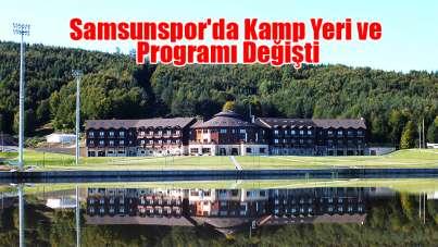 Samsunspor'da Kamp Yeri ve Programı Değişti