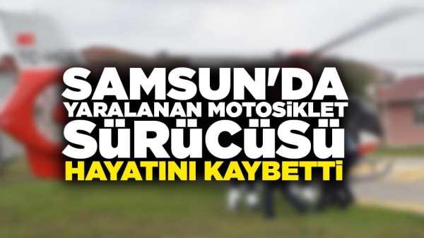 Samsun'da yaralanan motosiklet sürücüsü hayatını kaybetti