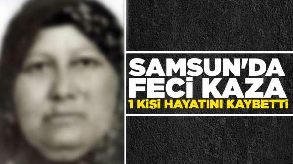 Samsun'da feci kaza 1 kişi hayatını kaybetti