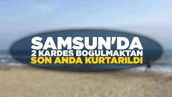 Samsun'da kardeşler boğulmaktan son anda kurtarıldı