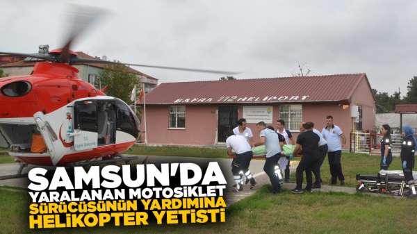 Samsun'da yaralanan motosiklet sürücüsünün yardımına helikopter yetişti