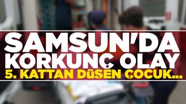 Samsun'da küçük çocuk binanın 5. katından aşağıya düştü