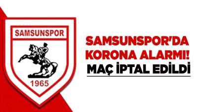 Samsunspor'da korona alarmı! Maç iptal edildi