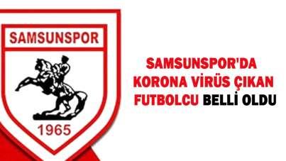 Samsunspor'da korona virüs çıkan futbolcu belli oldu