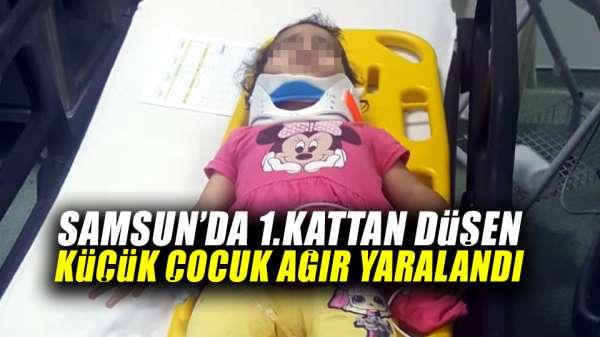 Samsun'da 1.kattan düşen küçük çocuk ağır yaralandı