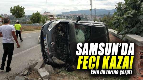 Samsun'da feci kaza!Evin duvarına çarptı