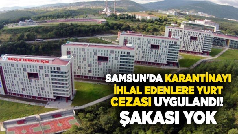 Samsun'da karantinayı ihlal edenlere yurt cezası uygulandı! Şakası yok