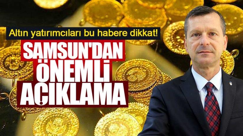 Samsun'dan önemli açıklama: Altın yatırımcıları bu habere dikkat!