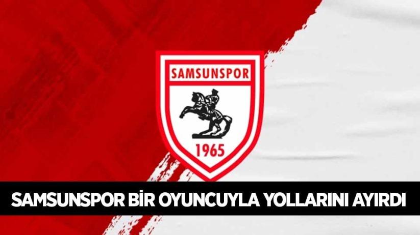 Samsunspor bir oyuncuyla yollarını ayırdı