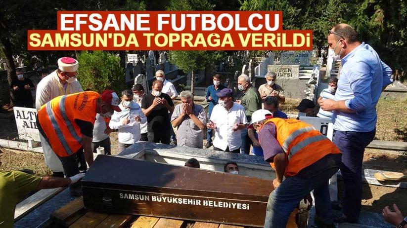 Efsane futbolcu Samsun'da toprağa verildi