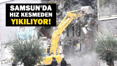 Samsun'da hız kesmeden yıkılıyor!