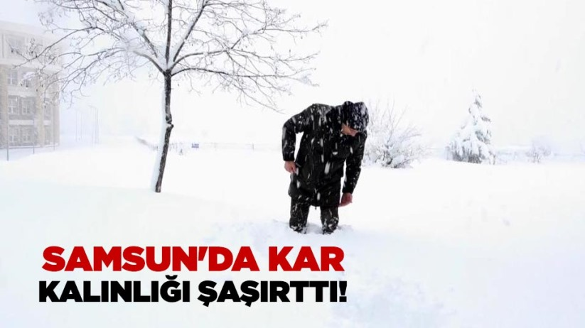 Samsun'da kar kalınlığı şaşırttı!