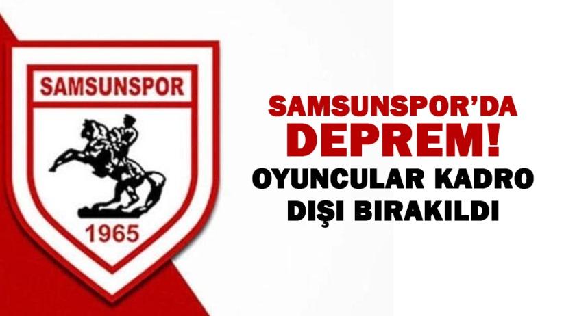 Samsunsporda deprem! Oyuncular kadro dışı bırakıldı