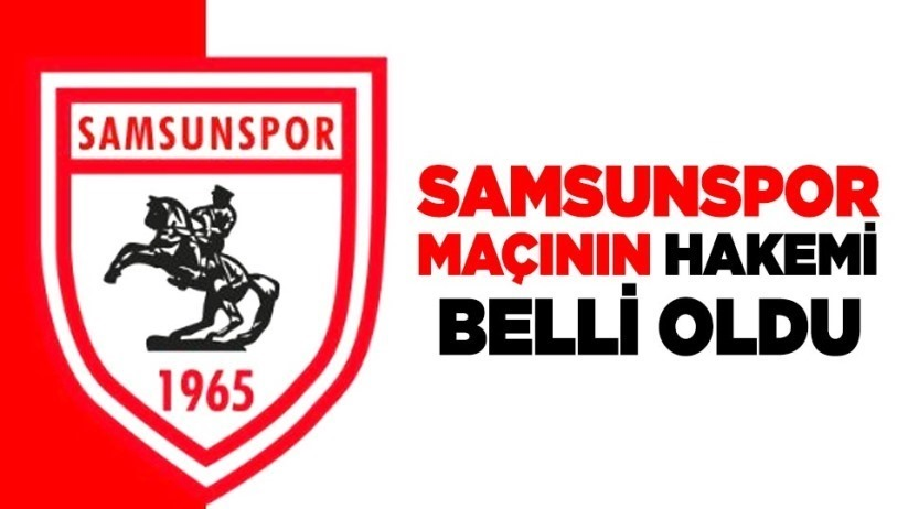 Samsunspor-Bursaspor maçının hakemi belli oldu