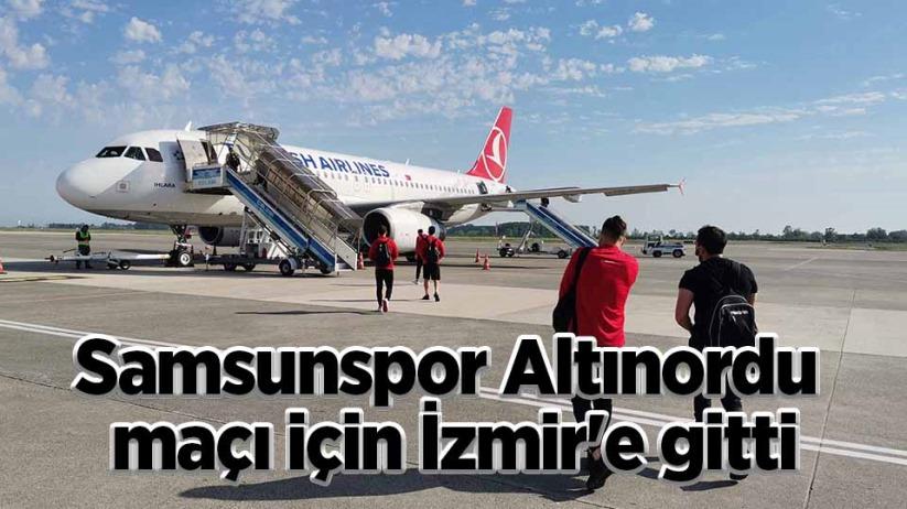 Samsunspor Altınordu maçı için İzmire gitti
