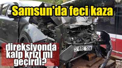 Samsun'da feci kaza belediye otobüsü ile çarpıştı