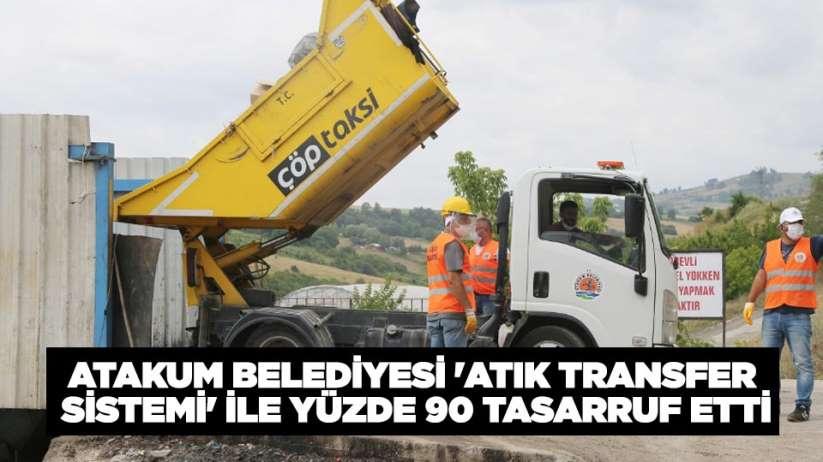 Atakum Belediyesi 'Atık Transfer Sistemi' ile yüzde 90 tasarruf etti