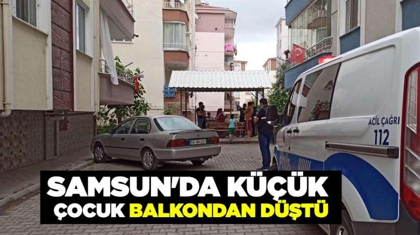 Samsun'da küçük çocuk balkondan düştü