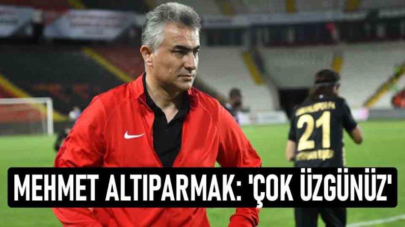 Mehmet Altıparmak: Çok üzgünüz
