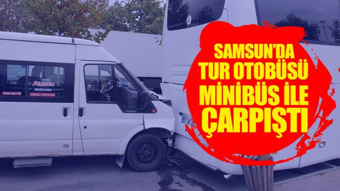 Samsun'da Tur Otobüsyle Minibüs Çarpıştı! 2 Yaralı