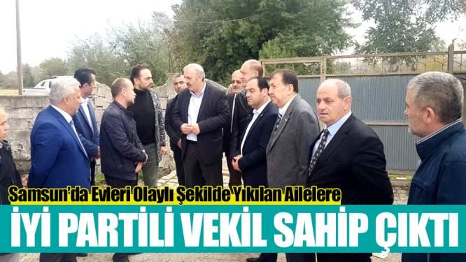 İYİ Parti Samsun Milletvekilinden Bafra'da Evi Yıkılan Ailelere Destek!