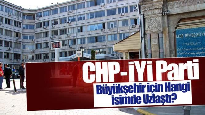 CHP ve İYİ Parti Büyükşehir İçin Hangi İsimde Uzlaştı?
