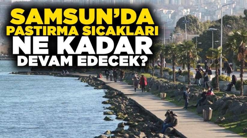 Samsun'da pastırma sıcakları ne kadar devam edecek?