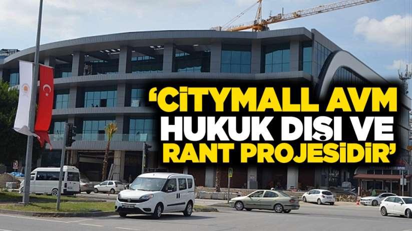 'CityMall AVM, hukuk dışı ve rant projesidir'